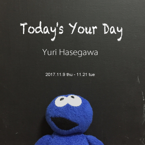 Yuri Hasegawa Exhibition 『Today's Your Day』