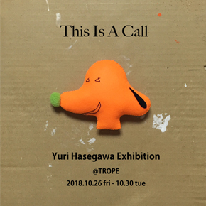 Yuri Hasegawa Exhibition 『This Is A Call』
